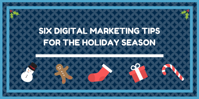Six Digital Marketing Tips for the Holiday Season
