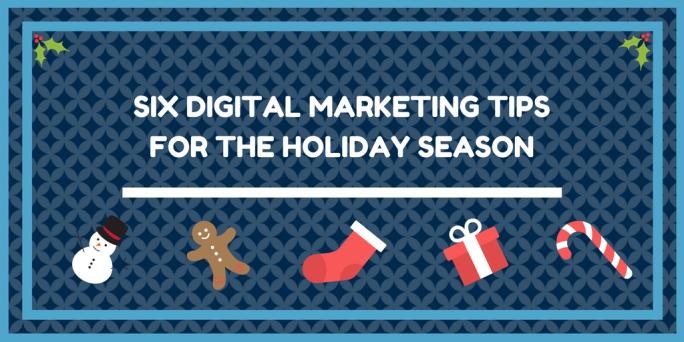 Six Digital Marketing Tips for the Holiday Season