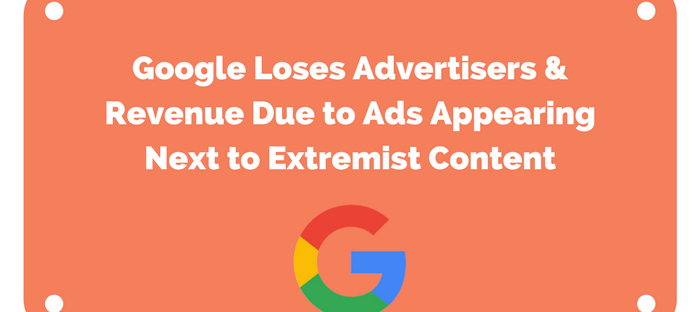 Google Loses Advertisers & Revenue Due to Ads Appearing Next to Extremist Content