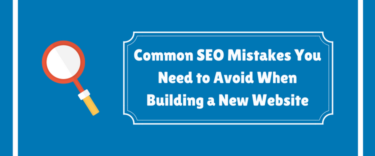 Common SEO Mistakes You Need to Avoid When Building a New Website